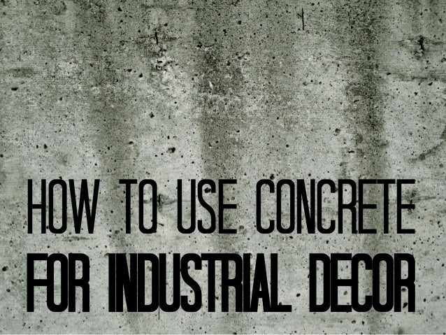 How to use concrete For industrial decor