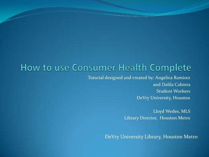 How to use Consumer Health Complete<br />Tutorial designed and created by: Angelica Ramirez <br />and Dalila Cabrera <br /...