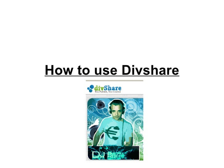 How to use Divshare