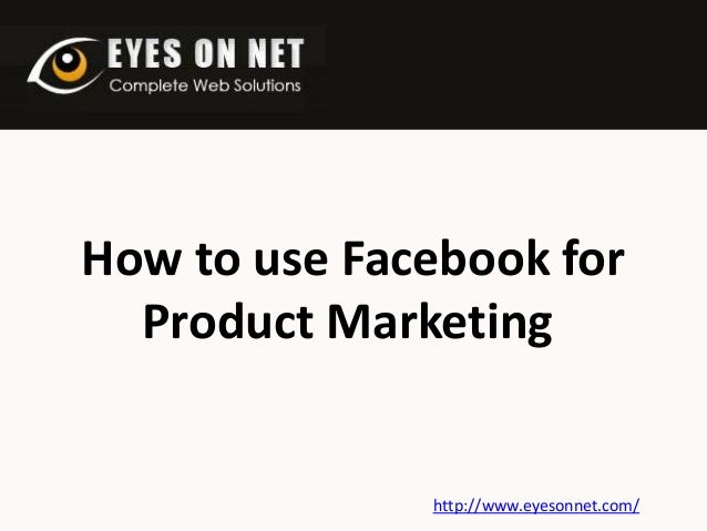 How to use Facebook for Product Marketing