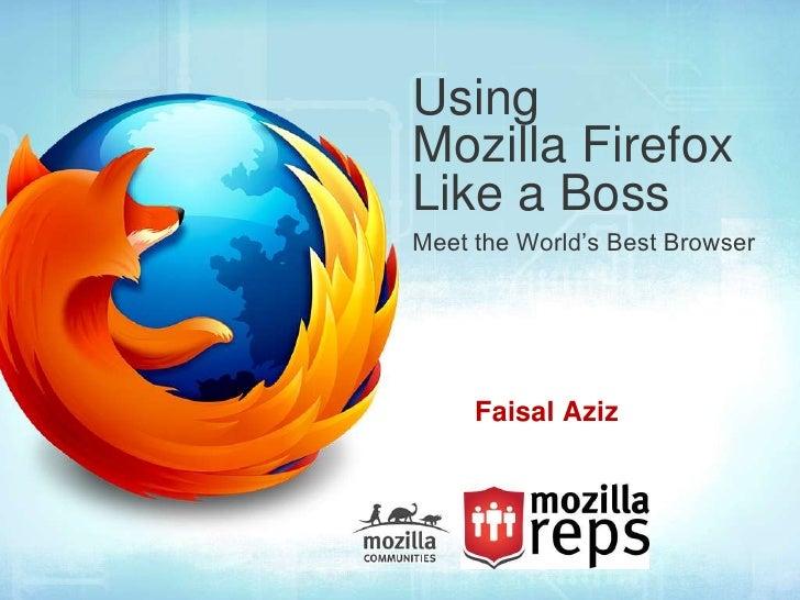 UsingMozilla FirefoxLike a BossMeet the World's Best Browser     Faisal Aziz