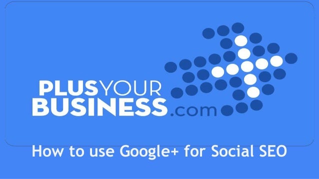 How to use Google+ for Social SEO