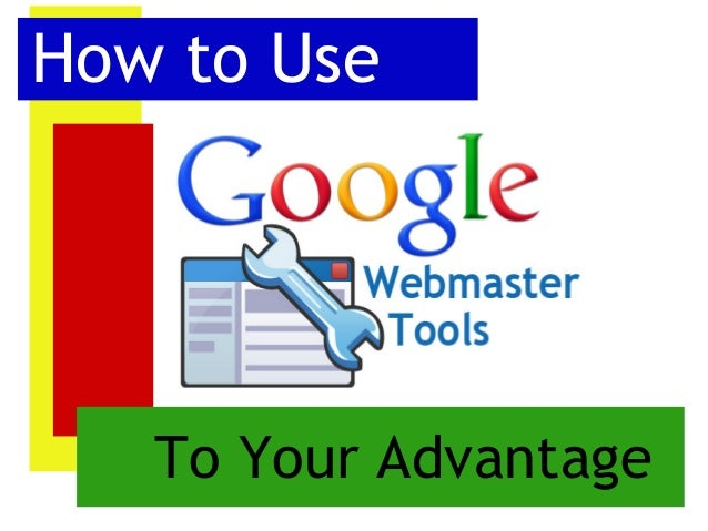 How to Use Google Webmaster Tools to Your Advantage