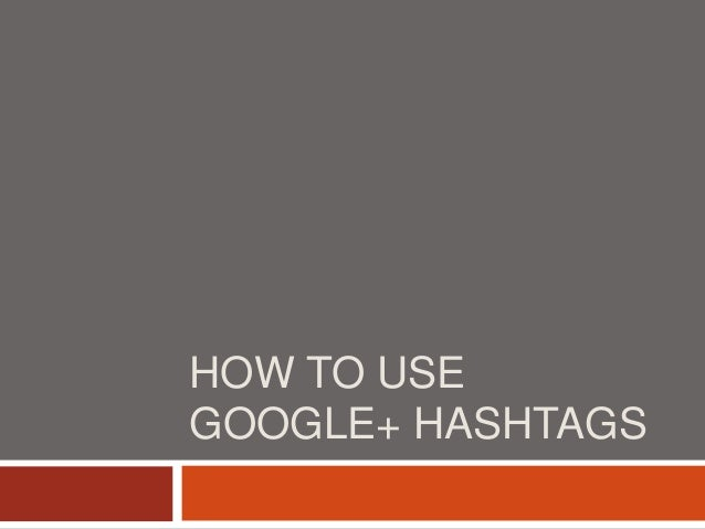 HOW TO USE GOOGLE+ HASHTAGS