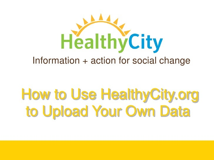 How to Use HealthyCity.org for Uploading Your Own Data