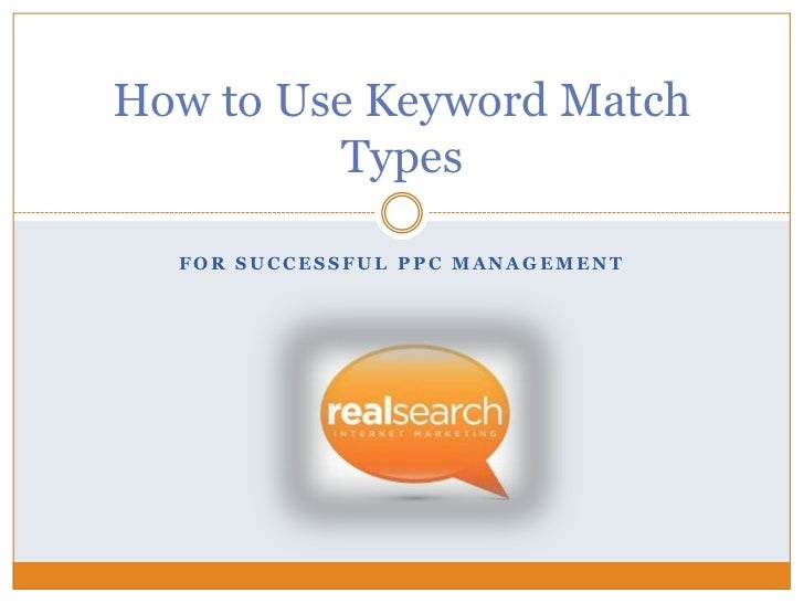 How to Use Keyword Match         Types  FOR SUCCESSFUL PPC MANAGEMENT
