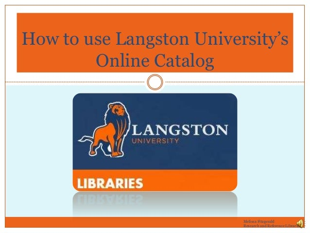 How to use Langston University's Online Catalog  Melissa Fitzgerald Research and Reference Librarian