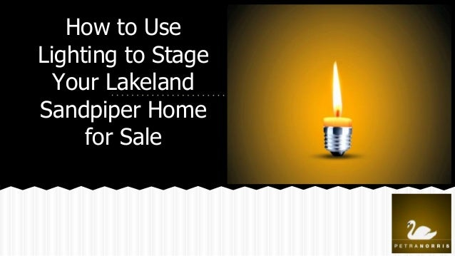 How to Use Lighting to Stage Your Lakeland Sandpiper Home for Sale