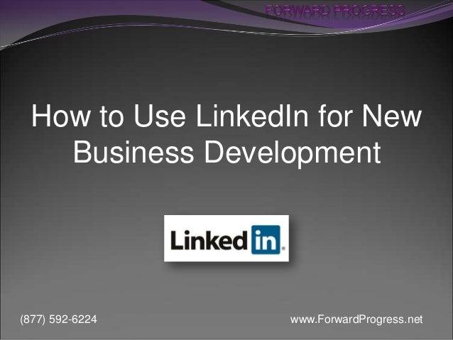 How to Use LinkedIn for New Business Development  (877) 592-6224  www.ForwardProgress.net