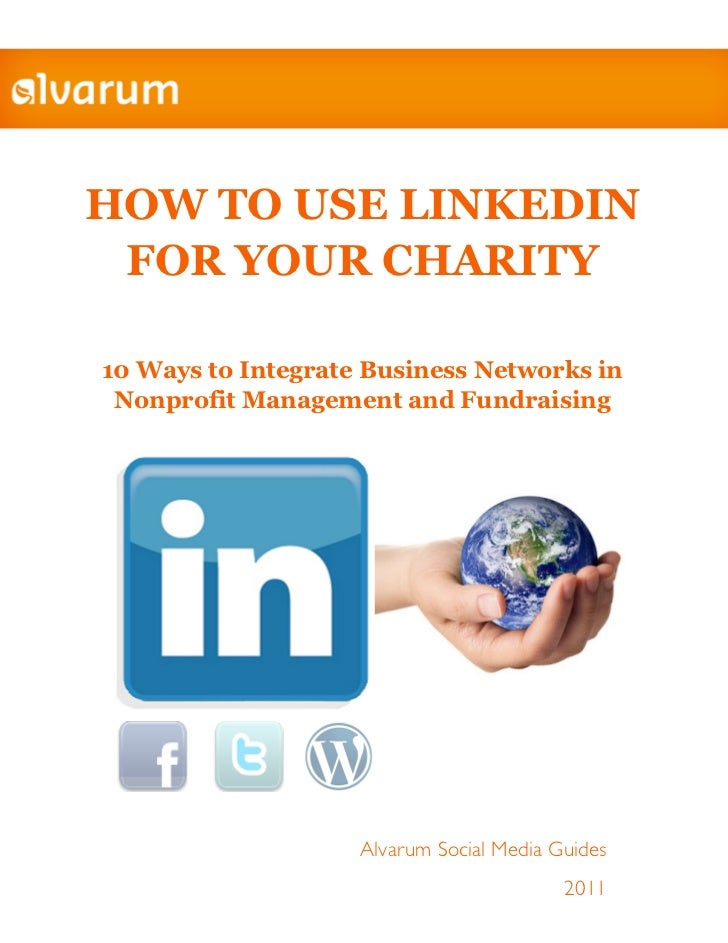 HOW TO USE LINKEDIN FOR YOUR CHARITY10 Ways to Integrate Business Networks in Nonprofit Management and Fundraising        ...