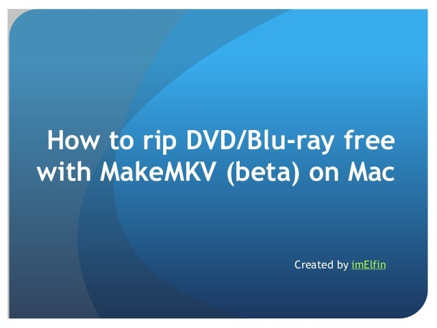 How to rip DVD/Blu-ray free with MakeMKV (beta) on Mac  Created by imElfin