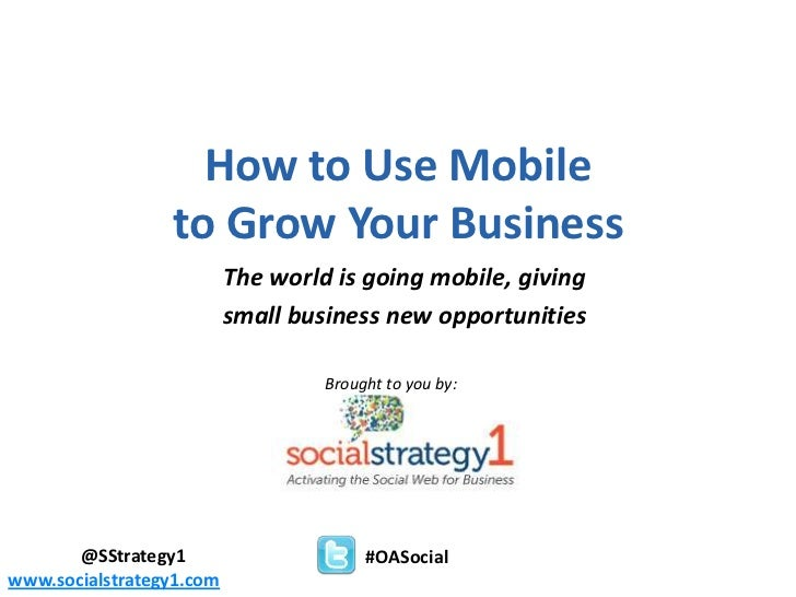 How to Use Mobile                             to Grow Your Business                                      The world is goin...