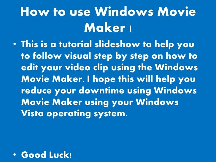 How to use Windows Movie           Maker ! • This is a tutorial slideshow to help you   to follow visual step by step on h...