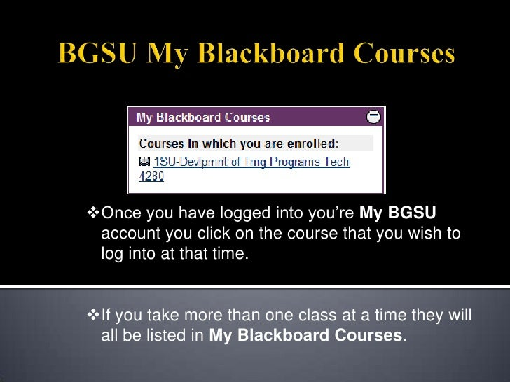 BGSU My Blackboard Courses<br /><ul><li>Once you have logged into you're My BGSU account you click on the course that you ...
