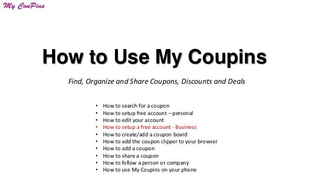 How to Use My Coupins Find, Organize and Share Coupons, Discounts and Deals • • • • • • • • • •  How to search for a coupo...