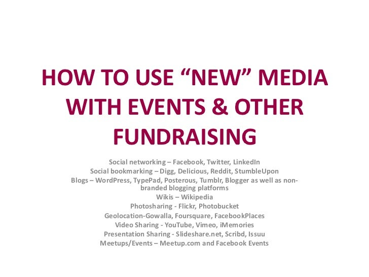 "HOW TO USE ""NEW"" MEDIA  WITH EVENTS & OTHER     FUNDRAISING              Social networking – Facebook, Twitter, LinkedIn  ..."