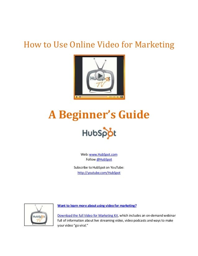 How to Use Online Video for Marketing      A Beginner's Guide                       Web: www.HubSpot.com                  ...
