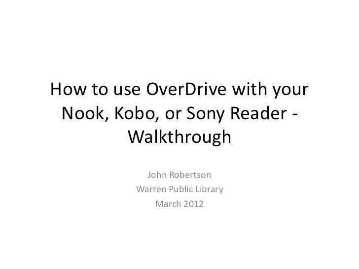 How to use OverDrive with your Nook, Kobo, or Sony Reader -        Walkthrough           John Robertson         Warren Pub...
