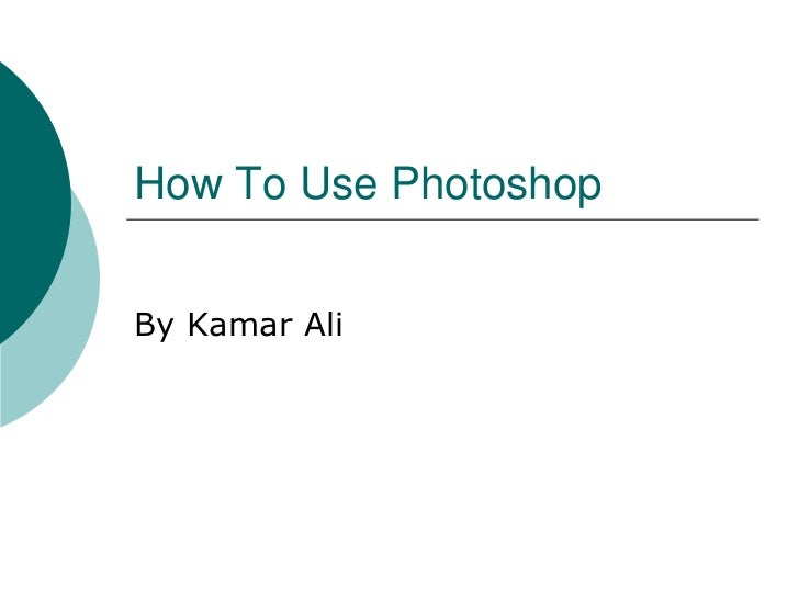 How To Use PhotoshopBy Kamar Ali