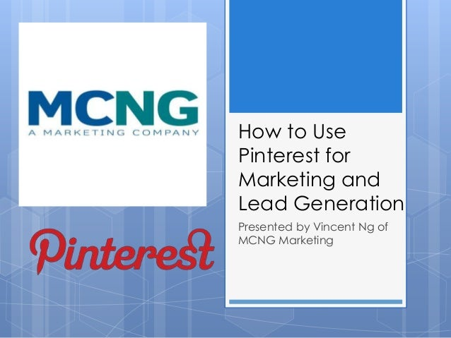 How to UsePinterest forMarketing andLead GenerationPresented by Vincent Ng ofMCNG Marketing