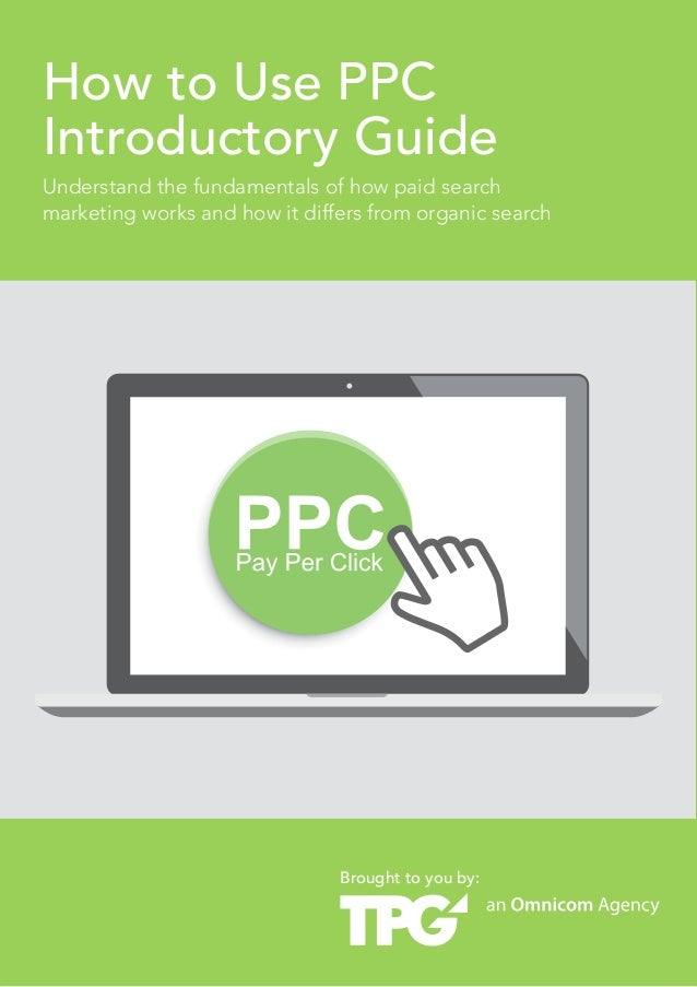 How to Use PPC Introductory Guide 1  How to Use PPC Introductory Guide  Understand the fundamentals of how paid search mar...