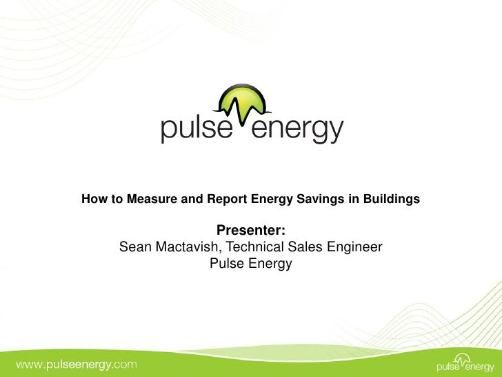 How to Measure and Report Energy Savings in Buildings                     Presenter:      Sean Mactavish, Technical Sales ...