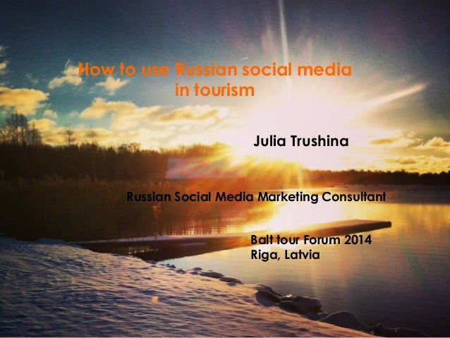 How to use Russian social media in tourism Julia Trushina  Russian Social Media Marketing Consultant Balt tour Forum 2014 ...