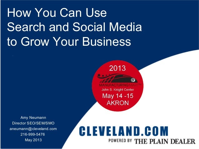 How You Can UseSearch and Social Mediato Grow Your BusinessAmy NeumannDirector SEO/SEM/SMOaneumann@cleveland.com216-999-54...