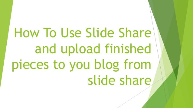 How To Use Slide Share and upload finished pieces to you blog from slide share
