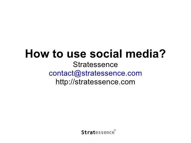 How to use social media? Stratessence [email_address] http://stratessence.com