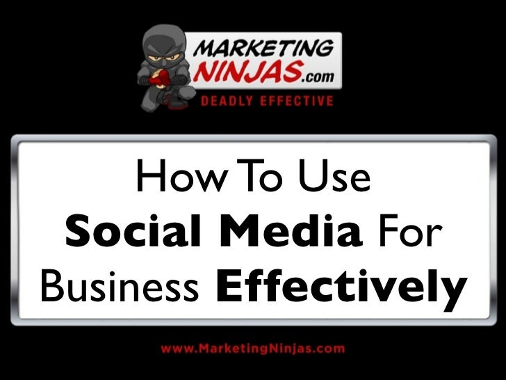 How To Use Social Media ForBusiness Effectively