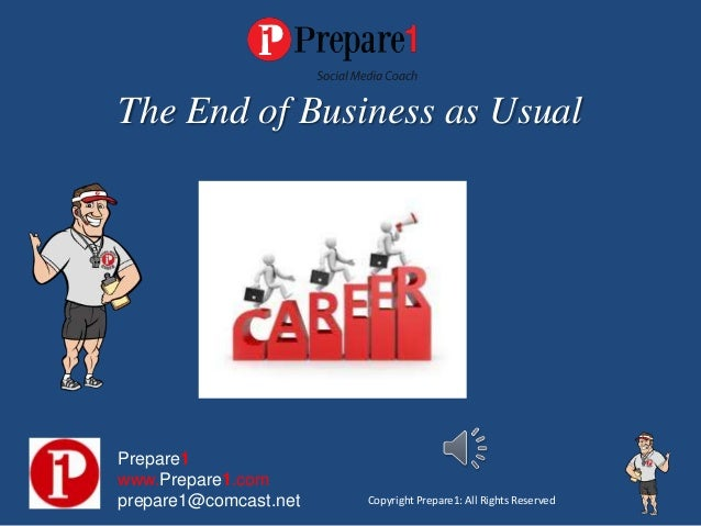 The End of Business as UsualPrepare1www.Prepare1.comprepare1@comcast.net   Copyright Prepare1: All Rights Reserved