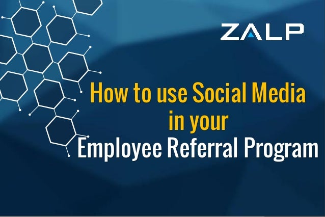 SocialRecruitingTipsto helpyou with your EmployeeReferralProgram How to use Social Media in your Employee Referral Program