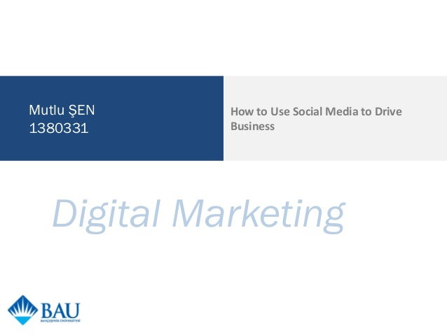 Mutlu ŞEN 1380331  How to Use Social Media to Drive Business  Digital Marketing