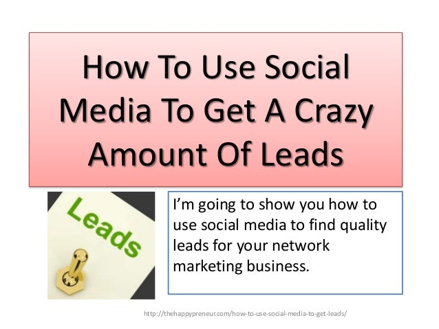 How To Use Social Media To Get A Crazy Amount Of Leads I'm going to show you how to use social media to find quality leads...