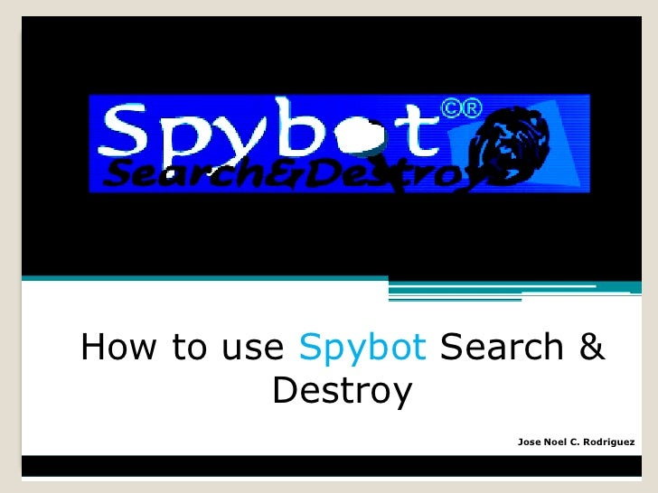 How to use Spybot Search &         Destroy                     Jose Noel C. Rodriguez