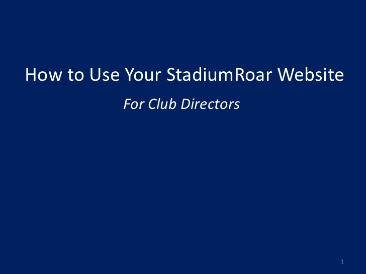 How to Use Your StadiumRoar Website          For Club Directors                                  1