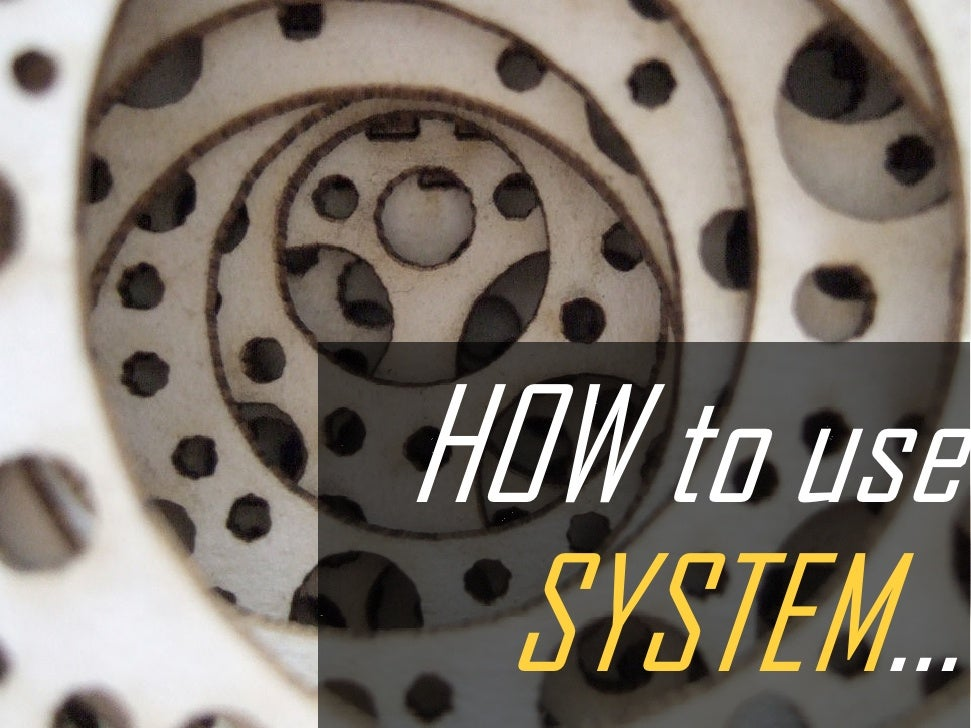 HOW to use  SYSTEM…