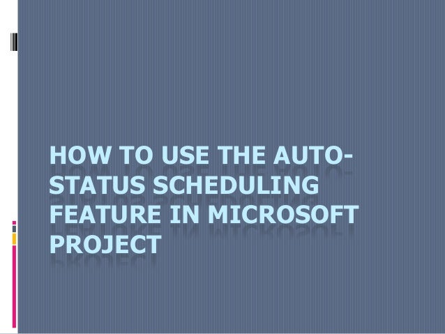 HOW TO USE THE AUTO- STATUS SCHEDULING FEATURE IN MICROSOFT PROJECT