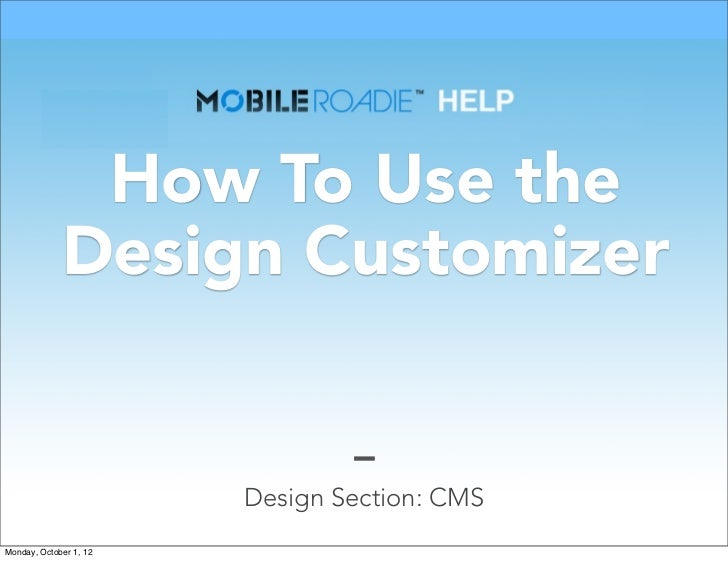 How To Use the             Design Customizer                        Design Section: CMSMonday, October 1, 12