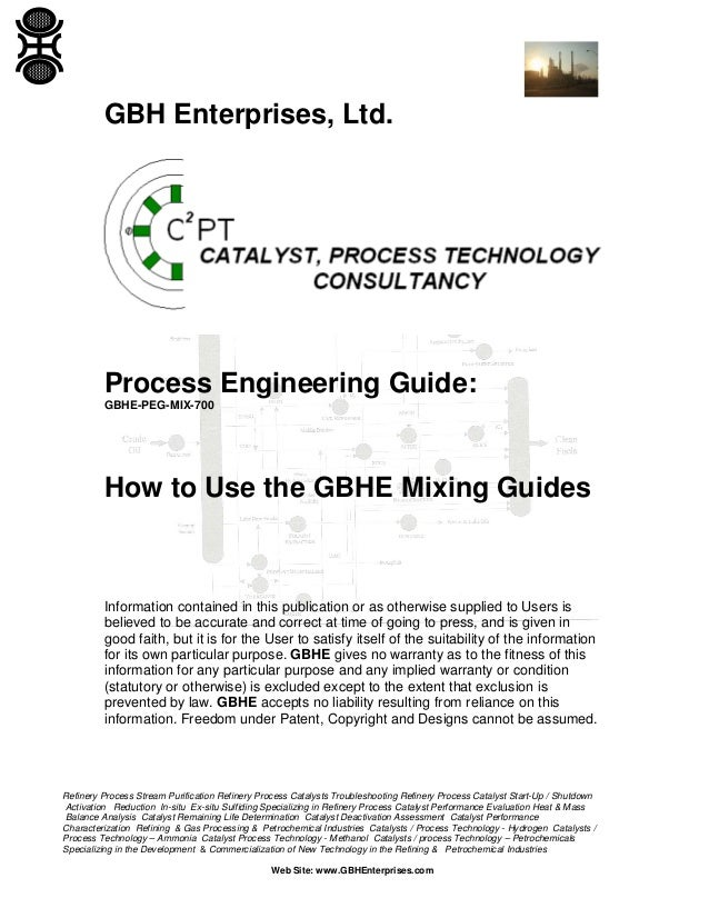 GBH Enterprises, Ltd.  Process Engineering Guide: GBHE-PEG-MIX-700  How to Use the GBHE Mixing Guides  Information contain...