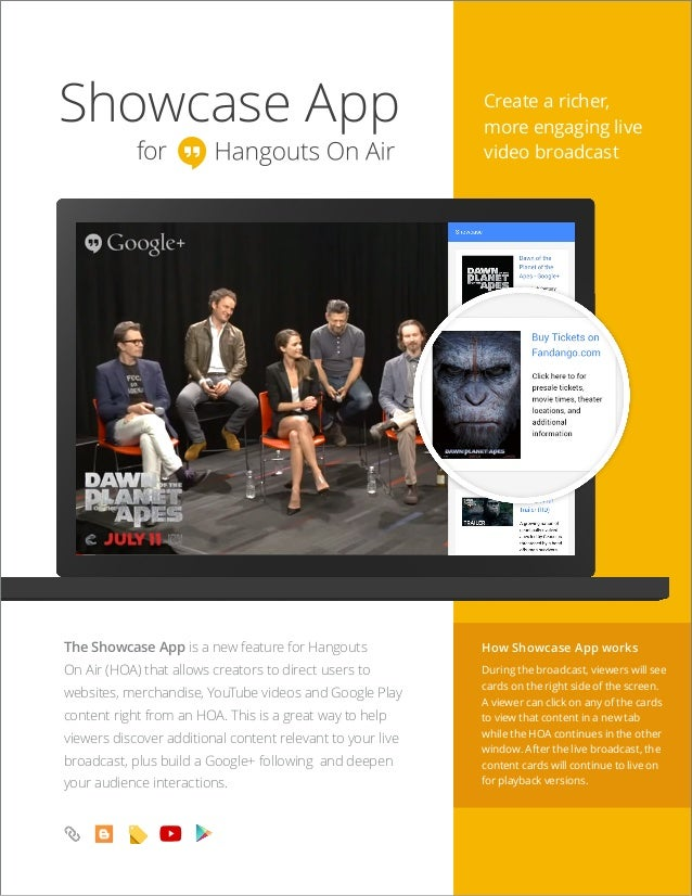 Showcase App for Create a richer, more engaging live video broadcast The Showcase App is a new feature for Hangouts On Air...