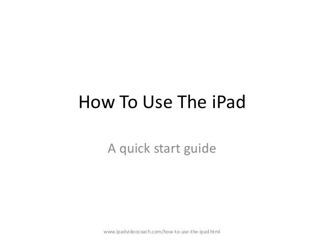 How To Use The iPad   A quick start guide  www.ipadvideocoach.com/how-to-use-the-ipad.html