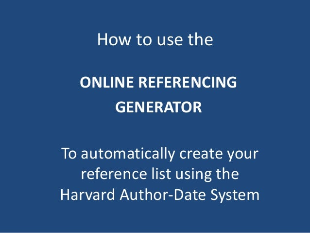 How to use the ONLINE REFERENCING GENERATOR To automatically create your reference list using the Harvard Author-Date Syst...