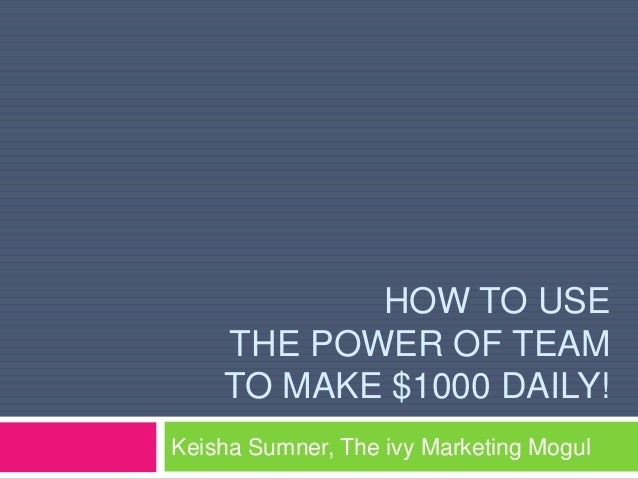 HOW TO USE THE POWER OF TEAM TO MAKE $1000 DAILY! Keisha Sumner, The ivy Marketing Mogul