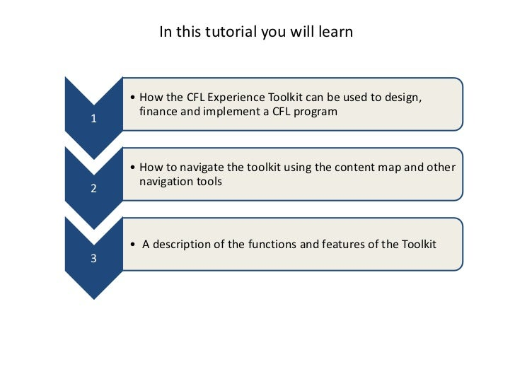 In this tutorial you will learn    • How the CFL Experience Toolkit can be used to design,      finance and implement a CF...