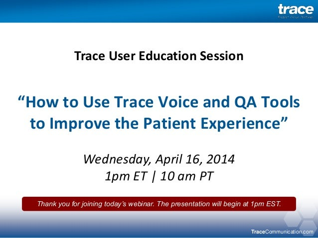 "TraceCommunication.com ""How to Use Trace Voice and QA Tools to Improve the Patient Experience"" Wednesday, April 16, 2014 1..."