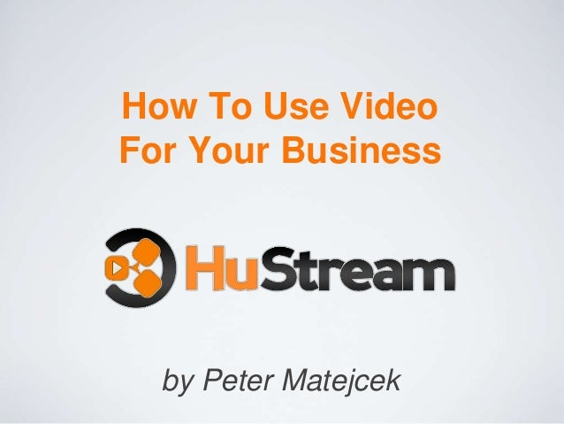 How To Use Video For Your Business  by Peter Matejcek