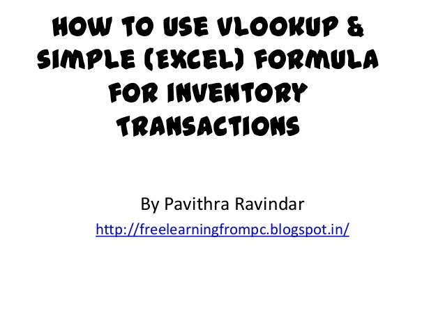How to use Vlookup & simple (Excel) formula for inventory Transactions By Pavithra Ravindar http://freelearningfrompc.blog...