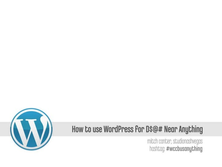 How To Use WordPress for D#!$ Near Anything - WordCampColumbus (#wccbus)